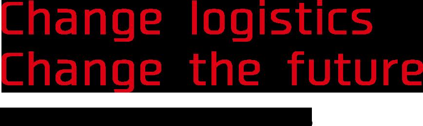 Change logistics Change the future より安全で効率的な物流を実現